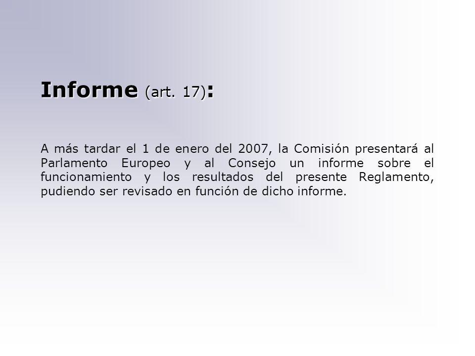 Informe (art. 17) : A más tardar el 1 de enero del 2007, la Comisión presentará al Parlamento Europeo y al Consejo un informe sobre el funcionamiento