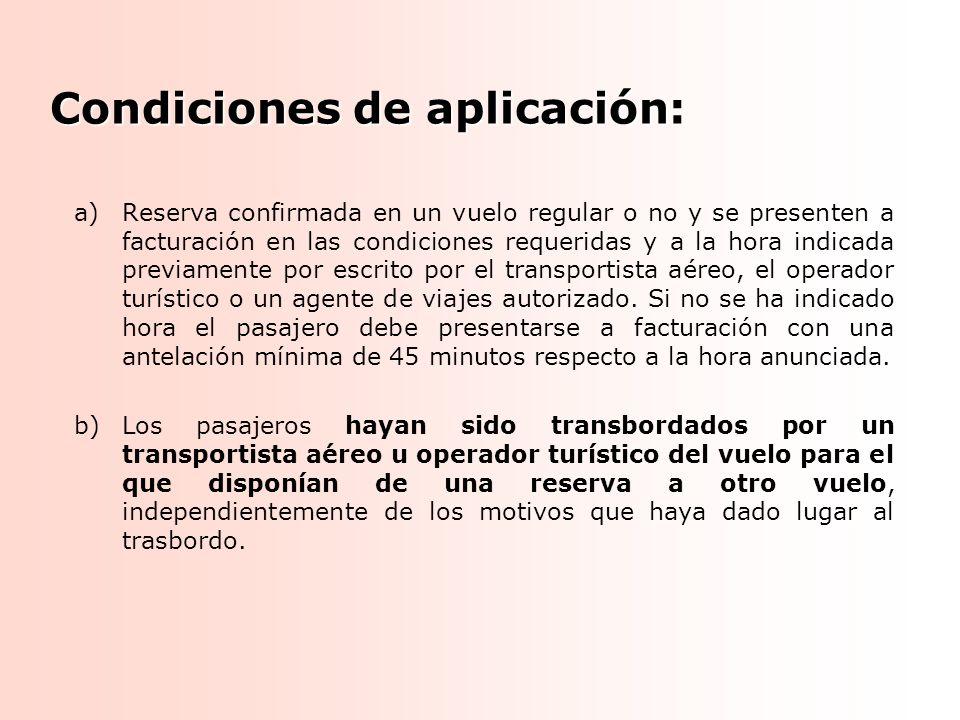Condiciones de aplicación: a)Reserva confirmada en un vuelo regular o no y se presenten a facturación en las condiciones requeridas y a la hora indica