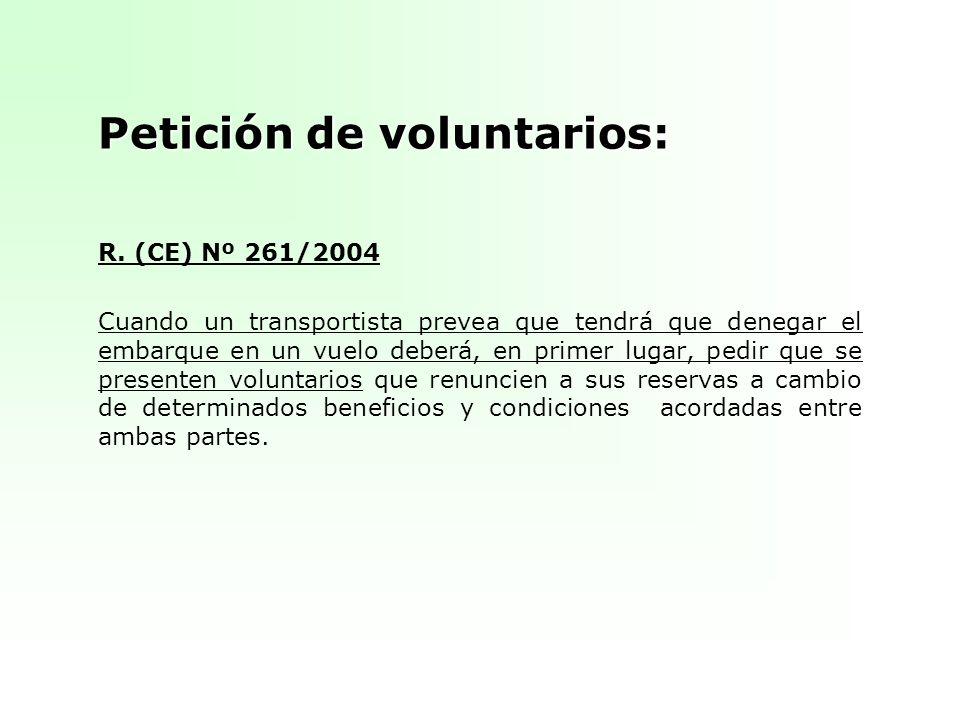 Petición de voluntarios: R. (CE) Nº 261/2004 Cuando un transportista prevea que tendrá que denegar el embarque en un vuelo deberá, en primer lugar, pe