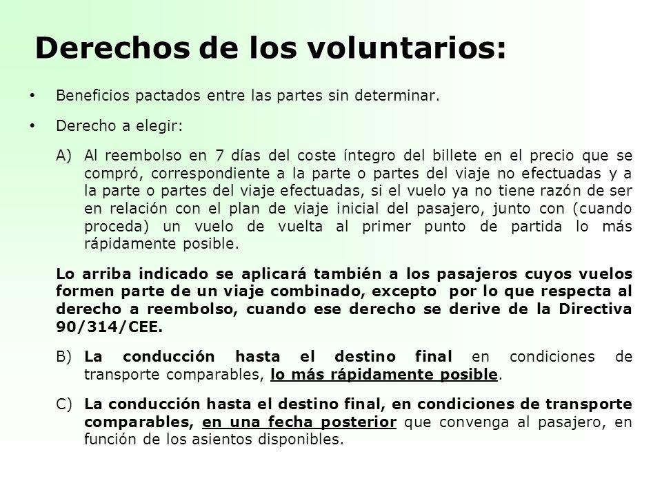 Derechos de los voluntarios: Beneficios pactados entre las partes sin determinar. Derecho a elegir: A)Al reembolso en 7 días del coste íntegro del bil