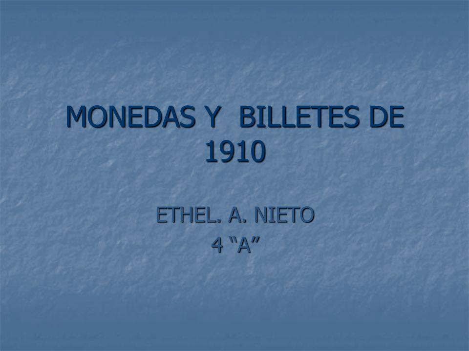 MONEDAS Y BILLETES DE 1910 ETHEL. A. NIETO 4 A