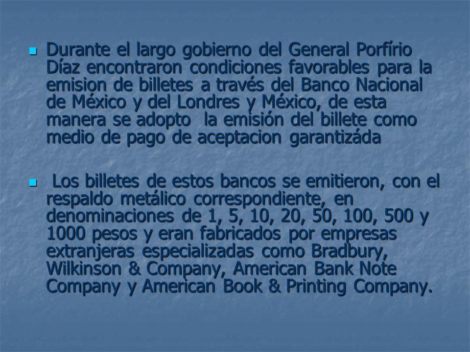 Durante el largo gobierno del General Porfírio Díaz encontraron condiciones favorables para la emision de billetes a través del Banco Nacional de Méxi