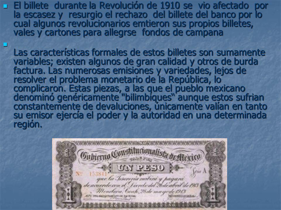El billete durante la Revolución de 1910 se vio afectado por la escasez y resurgio el rechazo del billete del banco por lo cual algunos revolucionario