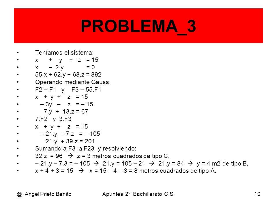 @ Angel Prieto BenitoApuntes 2º Bachillerato C.S.10 PROBLEMA_3 Teníamos el sistema: x + y + z = 15 x – 2.y = 0 55.x + 62.y + 68.z = 892 Operando media