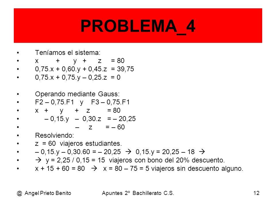 @ Angel Prieto BenitoApuntes 2º Bachillerato C.S.12 PROBLEMA_4 Teníamos el sistema: x + y + z = 80 0,75.x + 0,60.y + 0,45.z = 39,75 0,75.x + 0,75.y –