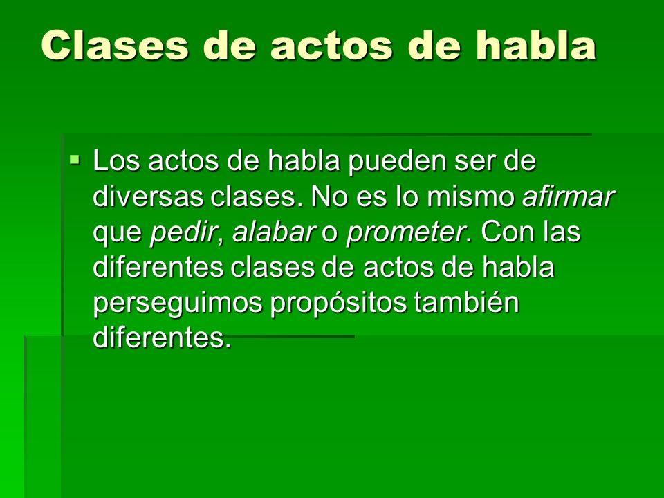 Clases de actos de habla Los actos de habla pueden ser de diversas clases.