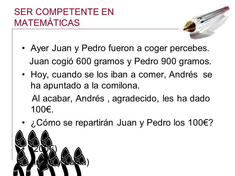 SER COMPETENTE EN MATEMÁTICAS Ayer Juan y Pedro fueron a coger percebes. Juan cogió 600 gramos y Pedro 900 gramos. Hoy, cuando se los iban a comer, An