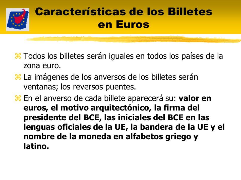 Características de los Billetes en Euros zTodos los billetes serán iguales en todos los países de la zona euro. zLa imágenes de los anversos de los bi