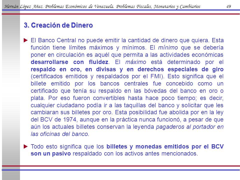 Hernán López Añez. Problemas Económicos de Venezuela. Problemas Fiscales, Monetarios y Cambiarios 49 El Banco Central no puede emitir la cantidad de d