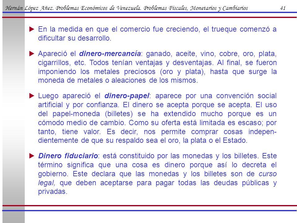 Hernán López Añez. Problemas Económicos de Venezuela. Problemas Fiscales, Monetarios y Cambiarios 41 En la medida en que el comercio fue creciendo, el
