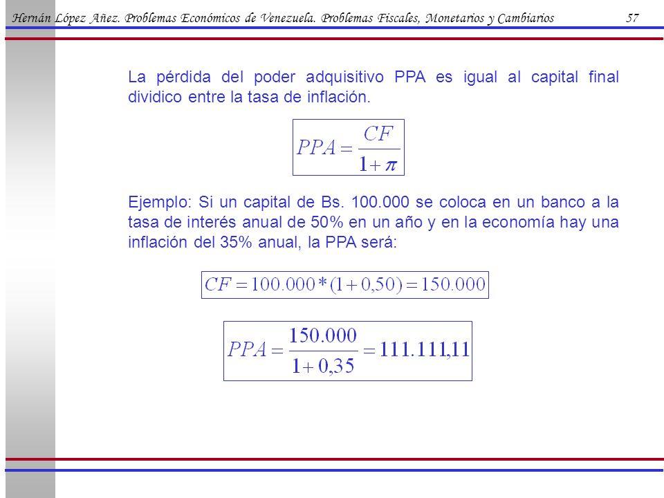 Hernán López Añez. Problemas Económicos de Venezuela. Problemas Fiscales, Monetarios y Cambiarios 57 Ejemplo: Si un capital de Bs. 100.000 se coloca e