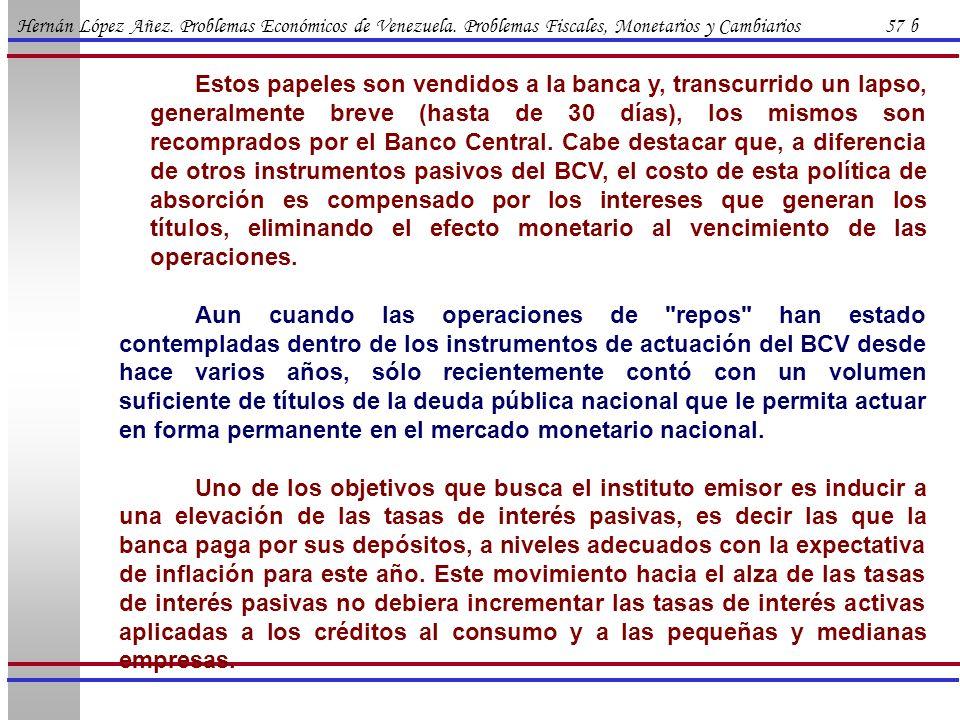 Hernán López Añez. Problemas Económicos de Venezuela. Problemas Fiscales, Monetarios y Cambiarios 57 b Estos papeles son vendidos a la banca y, transc