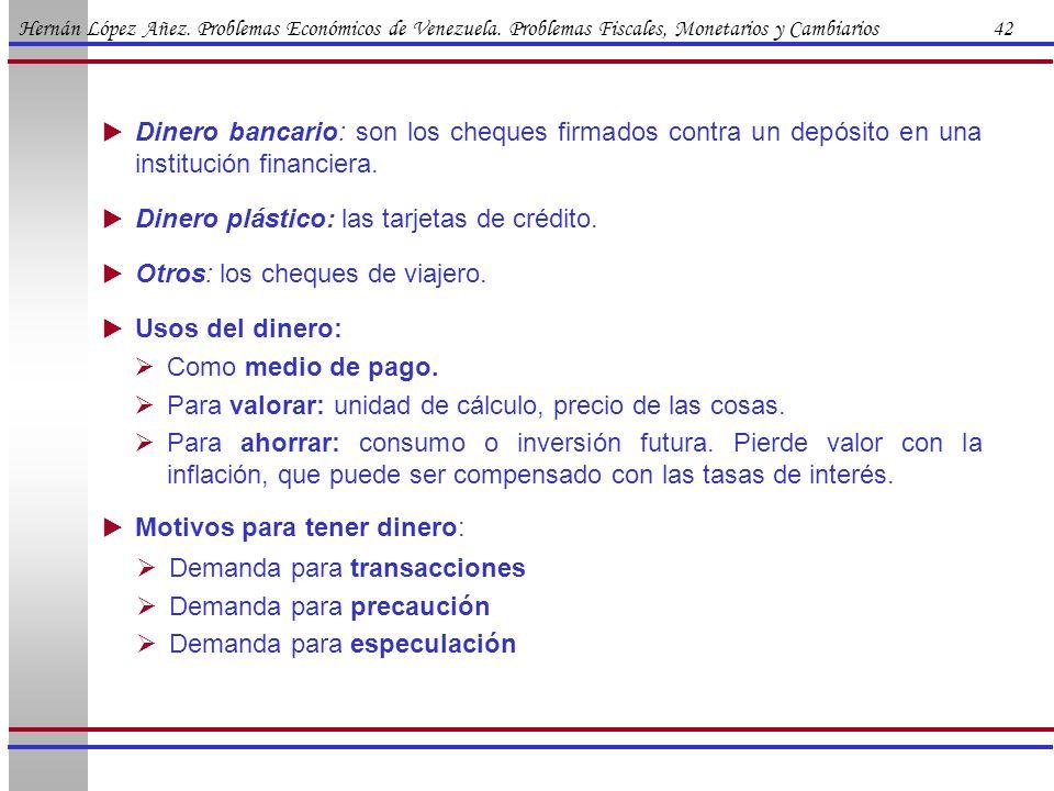 Hernán López Añez. Problemas Económicos de Venezuela. Problemas Fiscales, Monetarios y Cambiarios 42 Dinero bancario: son los cheques firmados contra