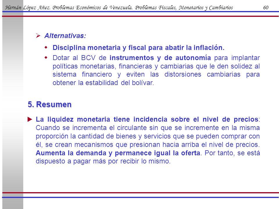 Hernán López Añez. Problemas Económicos de Venezuela. Problemas Fiscales, Monetarios y Cambiarios 60 Alternativas: Disciplina monetaria y fiscal para