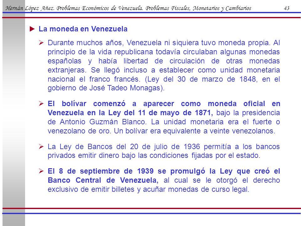 Hernán López Añez. Problemas Económicos de Venezuela. Problemas Fiscales, Monetarios y Cambiarios 43 Durante muchos años, Venezuela ni siquiera tuvo m