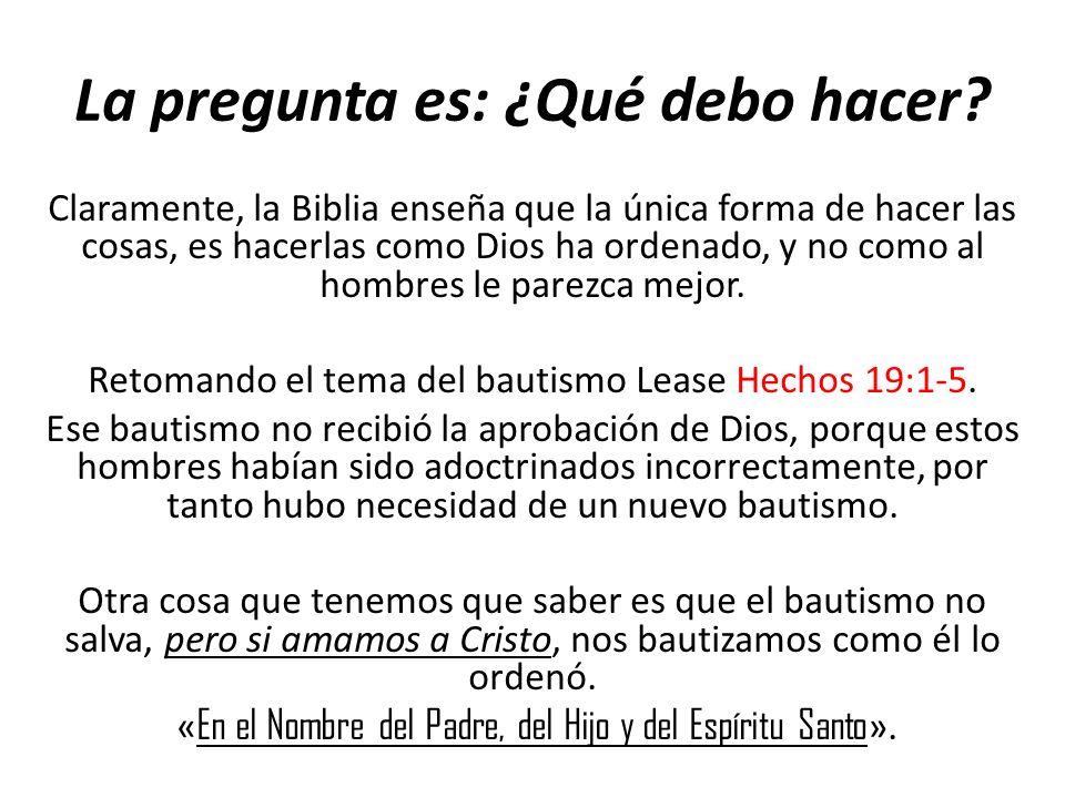 La pregunta es: ¿Qué debo hacer? Claramente, la Biblia enseña que la única forma de hacer las cosas, es hacerlas como Dios ha ordenado, y no como al h