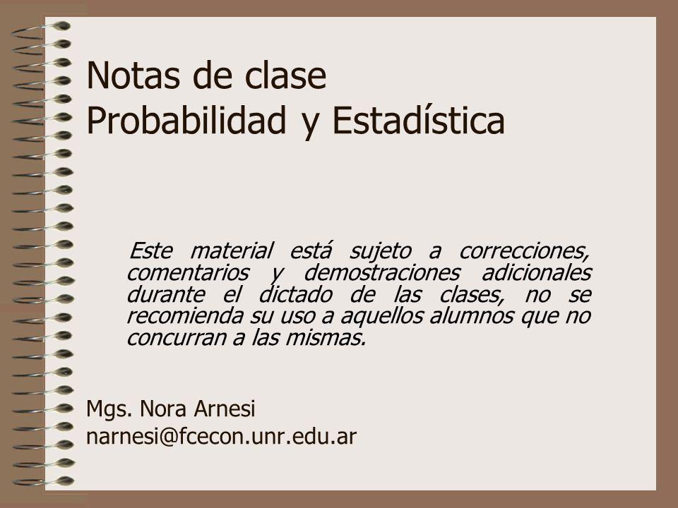 Notas de clase Probabilidad y Estadística Mgs. Nora Arnesi narnesi@fcecon.unr.edu.ar Este material está sujeto a correcciones, comentarios y demostrac
