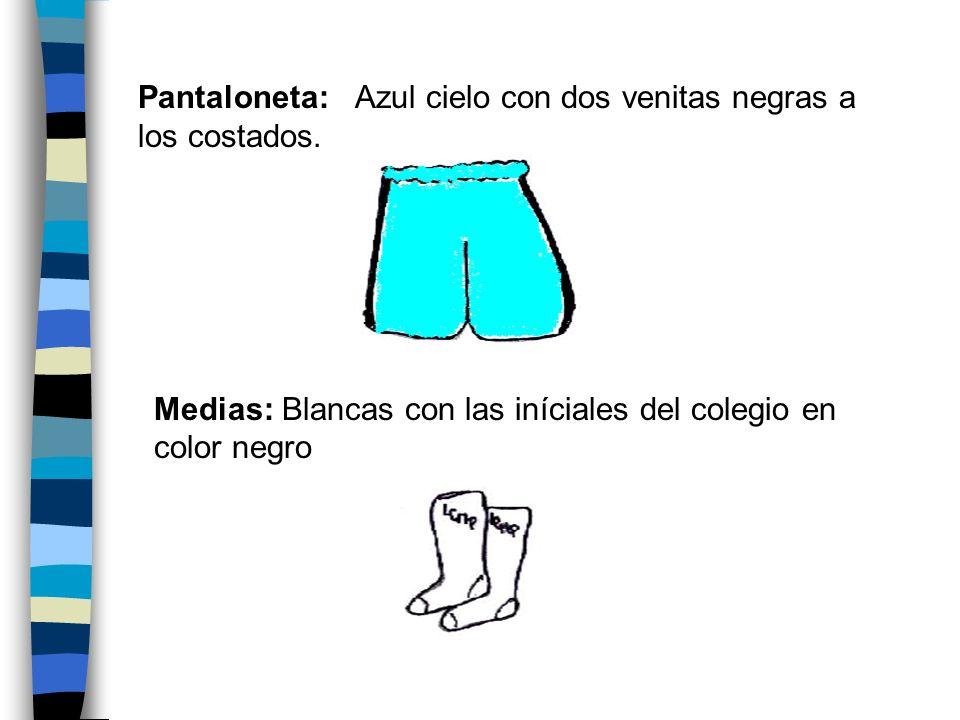 Pantaloneta: Azul cielo con dos venitas negras a los costados. Medias: Blancas con las iníciales del colegio en color negro
