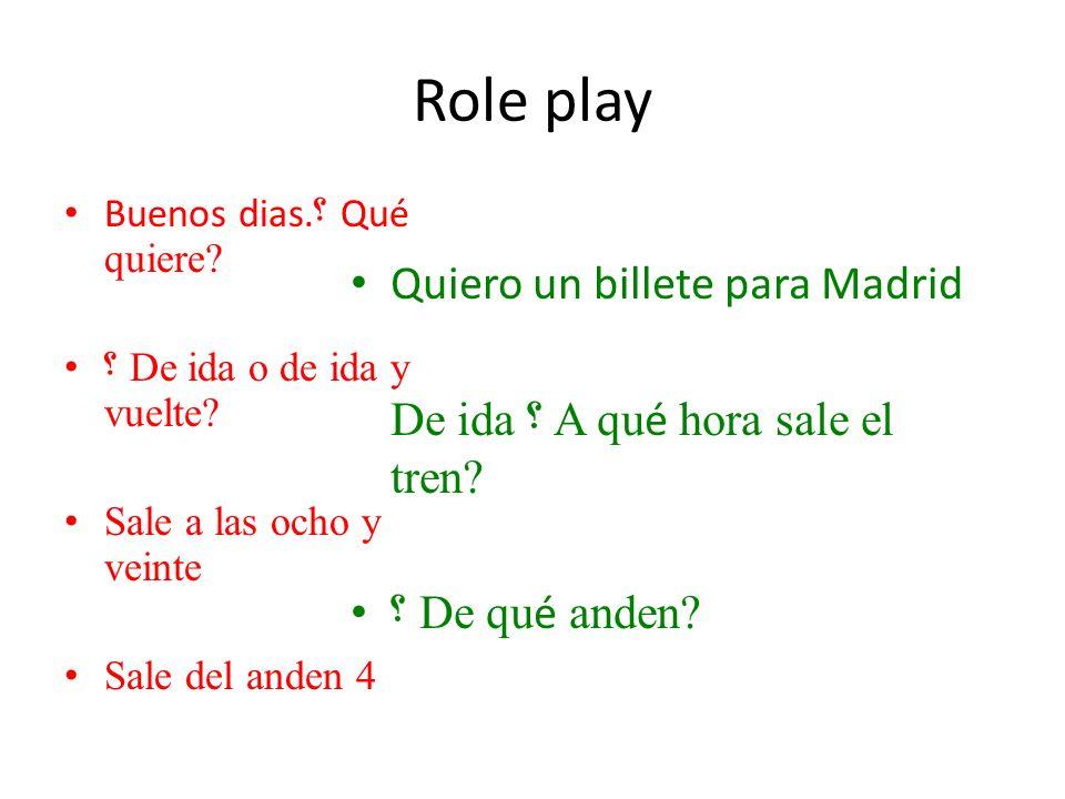 Role play Buenos dias. ؟ Qué quiere. ؟ De ida o de ida y vuelte.