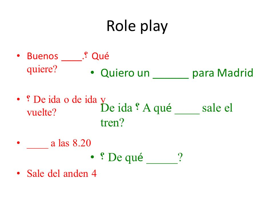 Role play Buenos ____. ؟ Qué quiere. ؟ De ida o de ida y vuelte.