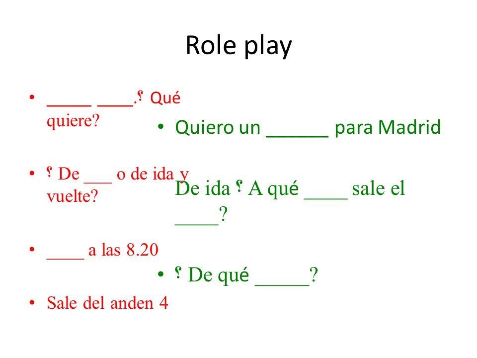 Role play _____ ____. ؟ Qué quiere. ؟ De ___ o de ida y vuelte.
