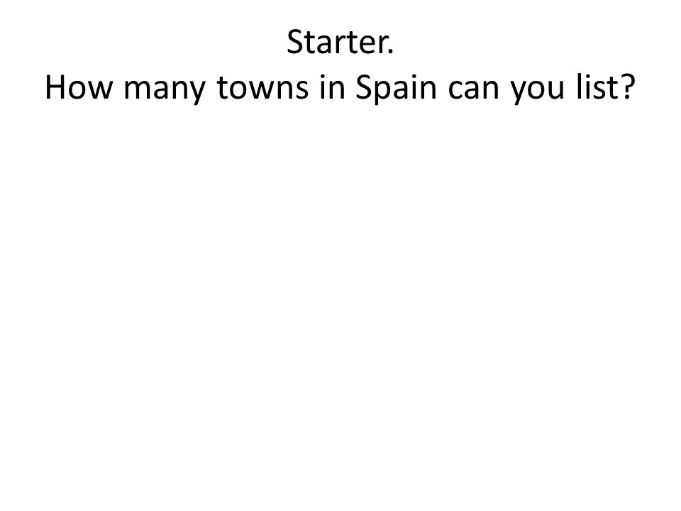 Starter How many Spanish towns can you name.