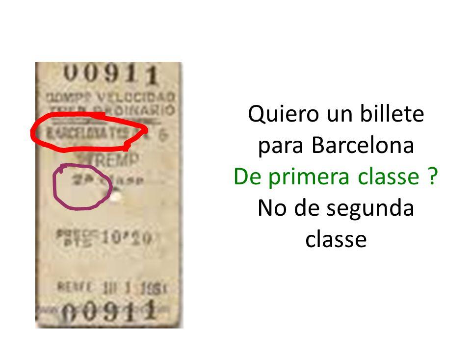 Quiero un billete para Barcelona De primera classe No de segunda classe