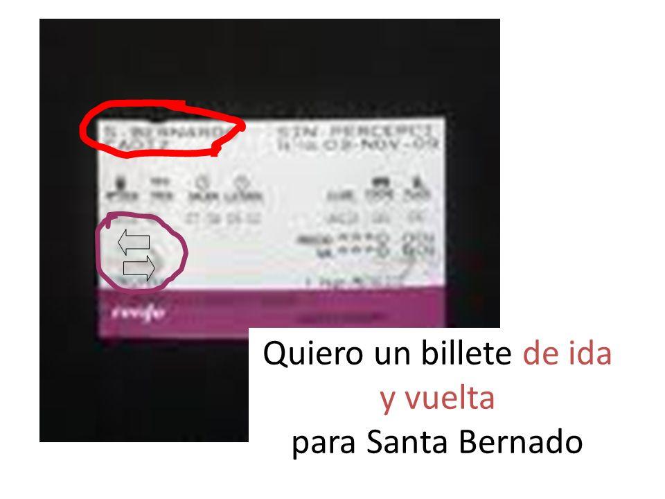 Quiero un billete de ida y vuelta para Santa Bernado