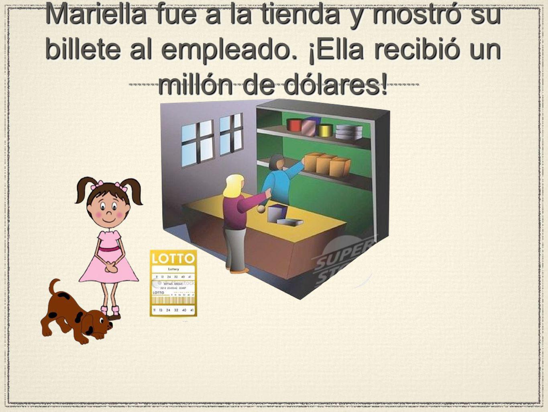 Mariella fue a la tienda y mostró su billete al empleado. ¡Ella recibió un millón de dólares!