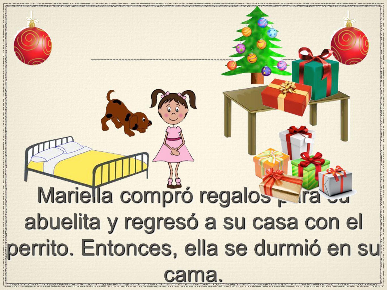 Mariella compró regalos para su abuelita y regresó a su casa con el perrito. Entonces, ella se durmió en su cama.