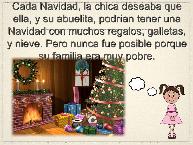 Cada Navidad, la chica deseaba que ella, y su abuelita, podrían tener una Navidad con muchos regalos, galletas, y nieve. Pero nunca fue posible porque