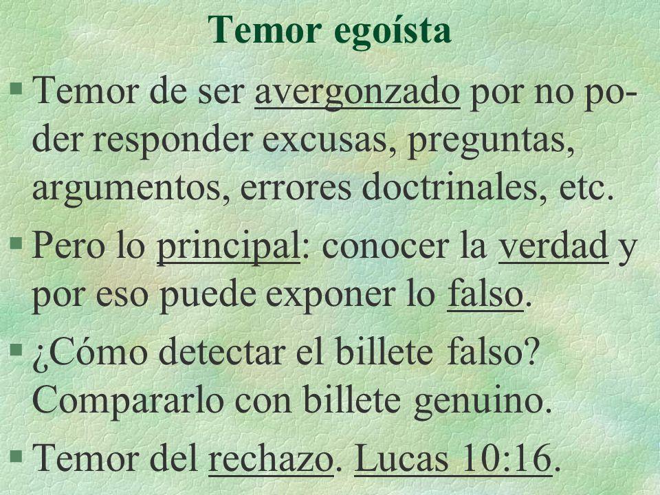 Temor egoísta §Temor de ser avergonzado por no po- der responder excusas, preguntas, argumentos, errores doctrinales, etc.