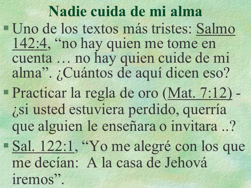 Nadie cuida de mi alma §Uno de los textos más tristes: Salmo 142:4, no hay quien me tome en cuenta … no hay quien cuide de mi alma.