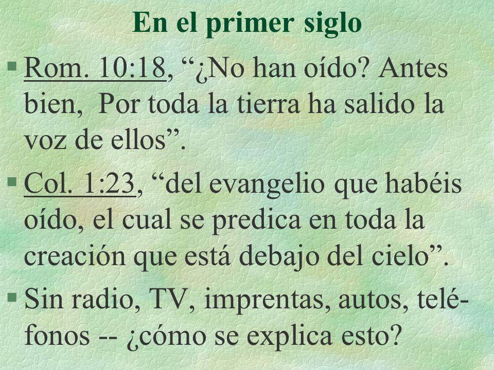 En el primer siglo §Rom.10:18, ¿No han oído.