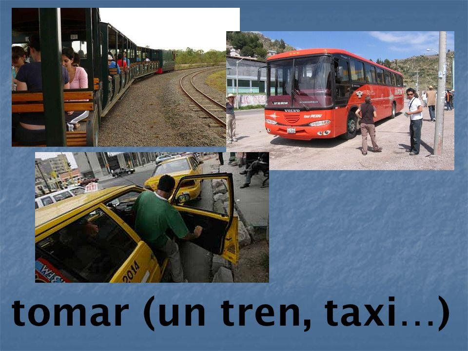tomar (un tren, taxi…)