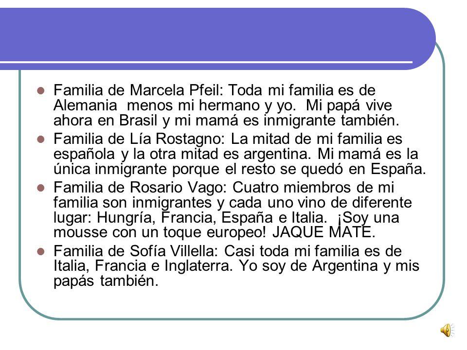 Familia de Federika Marty: Mi hermana, tres bisabuelos y yo somos inmigrantes. Yo soy la única inmigrante de esta clase y vengo de EEUU. Tengo TRES na