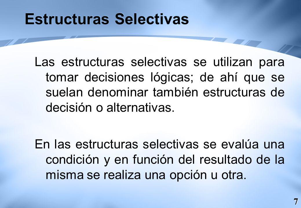 8 Estructuras Selectivas Las condiciones se especifican usando expresiones lógicas.