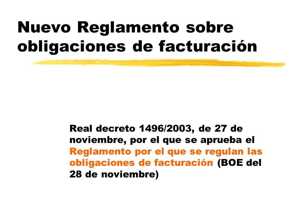 Nuevo Reglamento sobre obligaciones de facturación Real decreto 1496/2003, de 27 de noviembre, por el que se aprueba el Reglamento por el que se regul