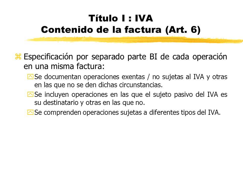 Título I : IVA Contenido de la factura (Art. 6) zEspecificación por separado parte BI de cada operación en una misma factura: ySe documentan operacion
