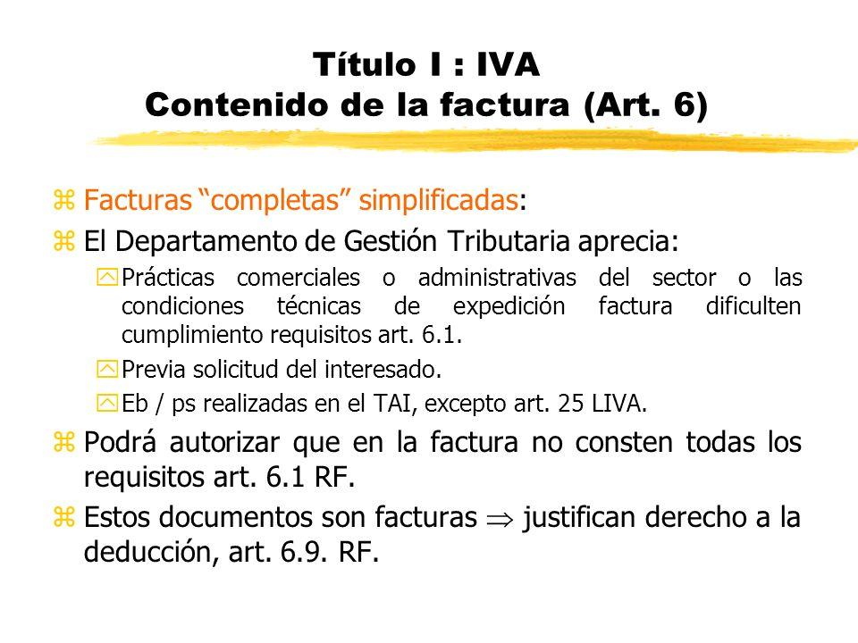 Título I : IVA Contenido de la factura (Art. 6) zFacturas completas simplificadas: zEl Departamento de Gestión Tributaria aprecia: yPrácticas comercia