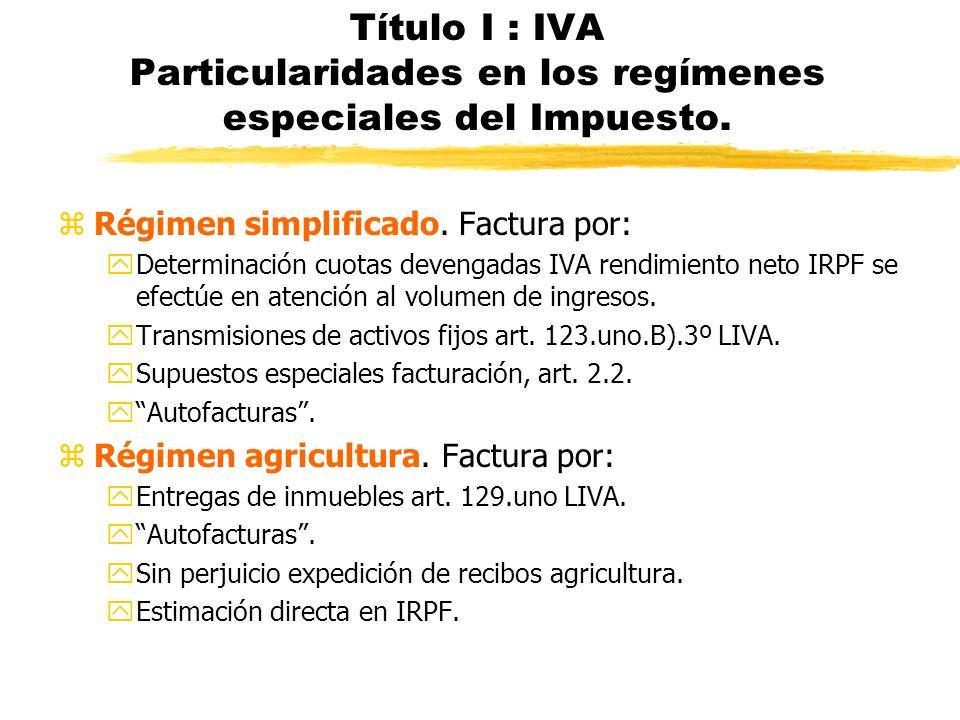 Título I : IVA Particularidades en los regímenes especiales del Impuesto. zRégimen simplificado. Factura por: yDeterminación cuotas devengadas IVA ren