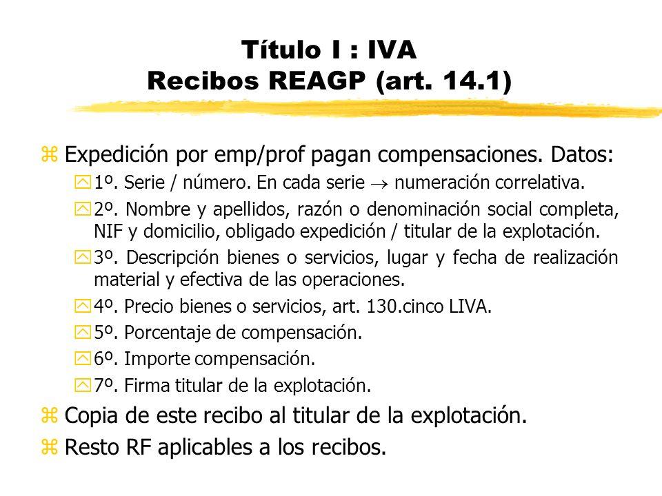 Título I : IVA Recibos REAGP (art. 14.1) zExpedición por emp/prof pagan compensaciones. Datos: y1º. Serie / número. En cada serie numeración correlati