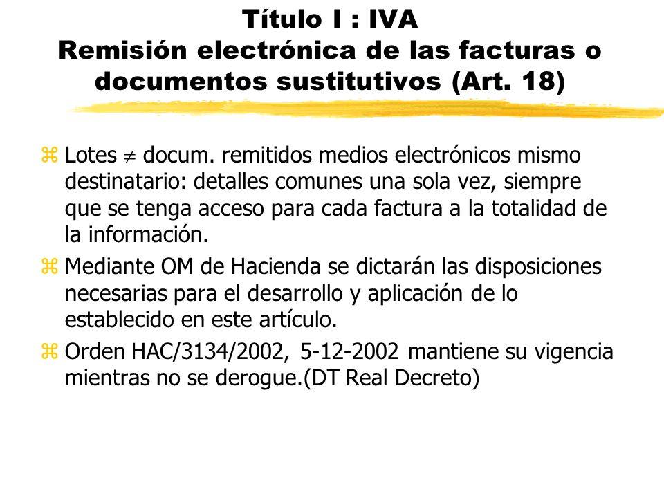 Título I : IVA Remisión electrónica de las facturas o documentos sustitutivos (Art. 18) zLotes docum. remitidos medios electrónicos mismo destinatario
