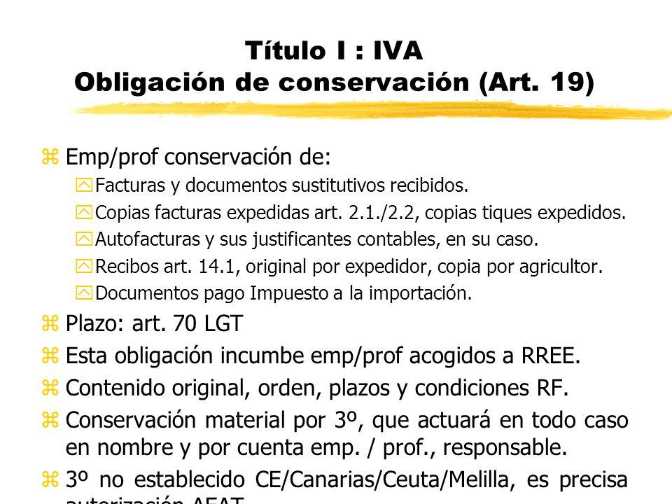 Título I : IVA Obligación de conservación (Art. 19) zEmp/prof conservación de: yFacturas y documentos sustitutivos recibidos. yCopias facturas expedid