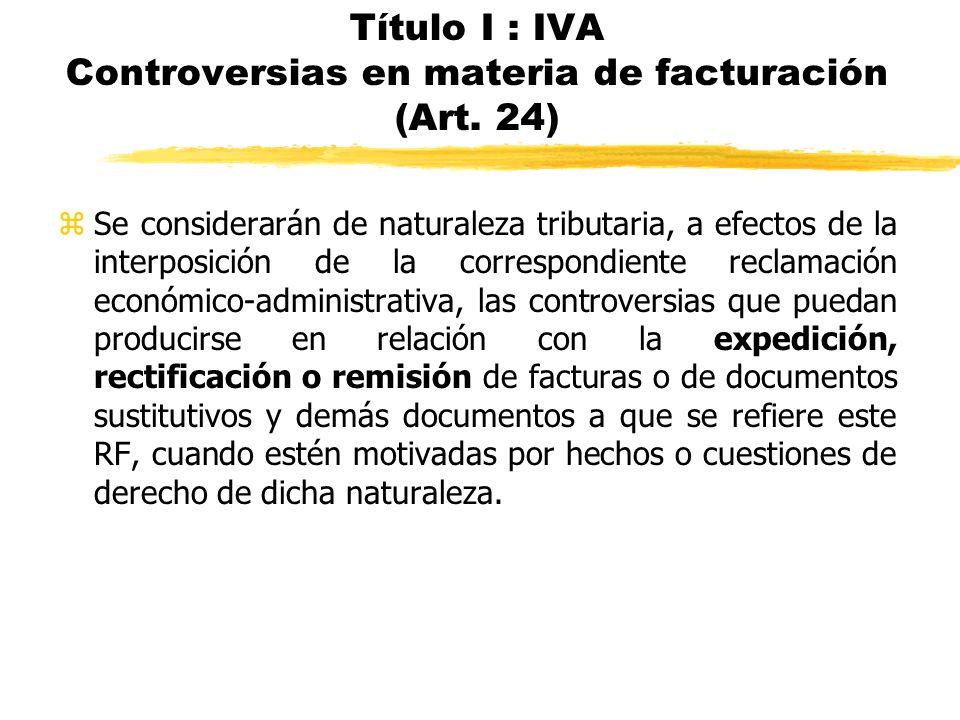 Título I : IVA Controversias en materia de facturación (Art. 24) zSe considerarán de naturaleza tributaria, a efectos de la interposición de la corres