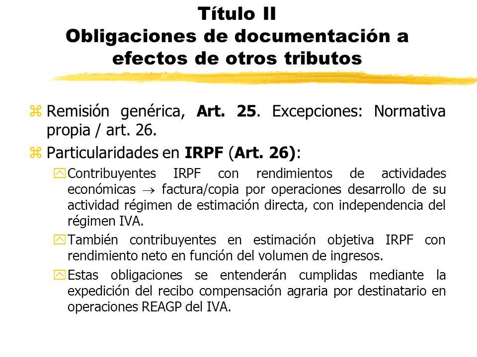 Título II Obligaciones de documentación a efectos de otros tributos zRemisión genérica, Art. 25. Excepciones: Normativa propia / art. 26. zParticulari