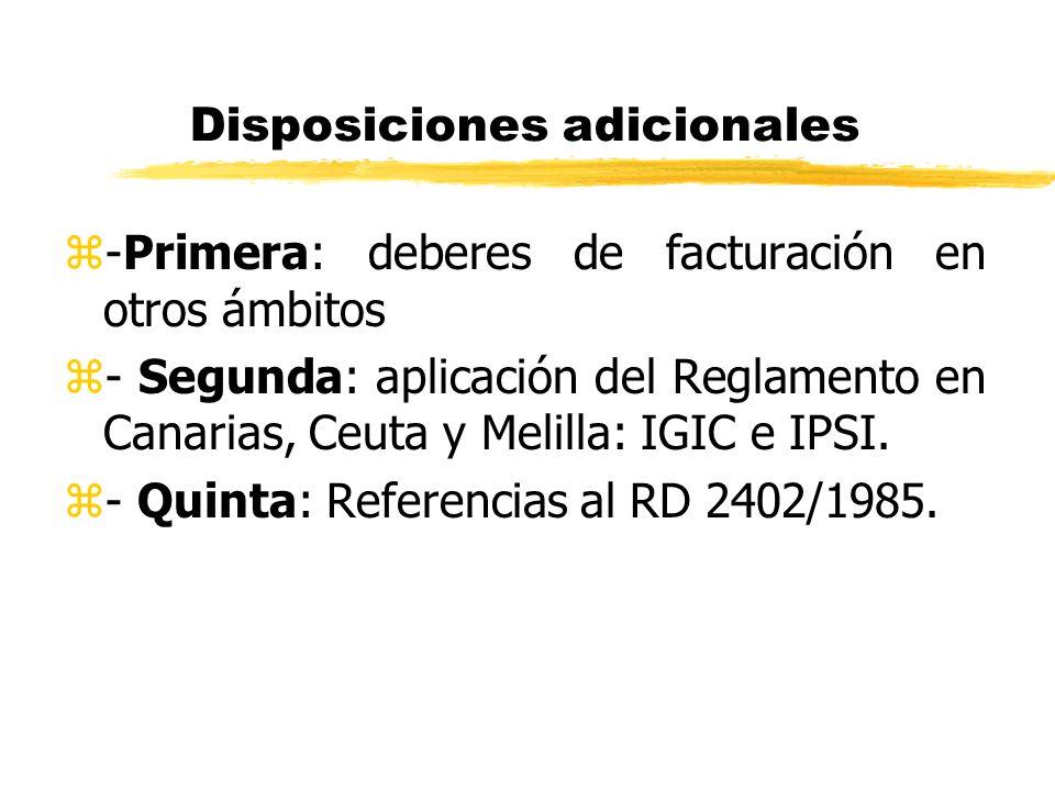 Disposiciones adicionales z-Primera: deberes de facturación en otros ámbitos z- Segunda: aplicación del Reglamento en Canarias, Ceuta y Melilla: IGIC
