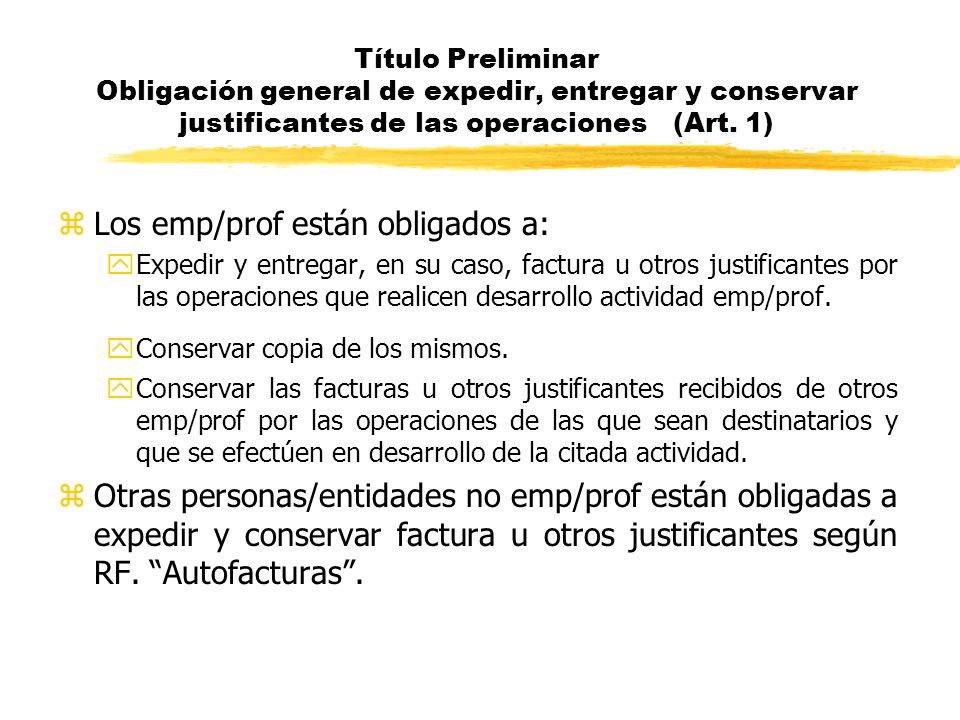 Título Preliminar Obligación general de expedir, entregar y conservar justificantes de las operaciones (Art. 1) zLos emp/prof están obligados a: yExpe