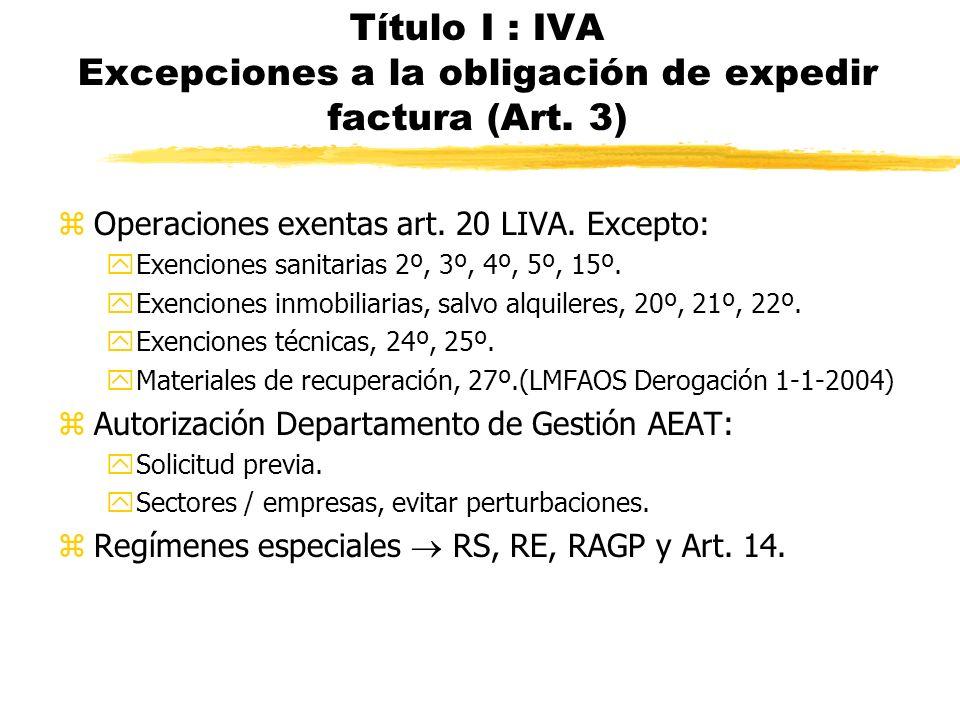 Título I : IVA Excepciones a la obligación de expedir factura (Art. 3) zOperaciones exentas art. 20 LIVA. Excepto: yExenciones sanitarias 2º, 3º, 4º,