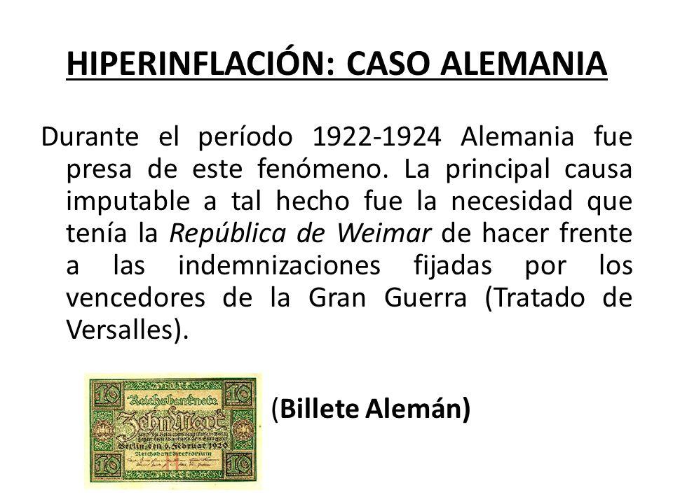 HIPERINFLACIÓN: CASO ALEMANIA Durante el período 1922-1924 Alemania fue presa de este fenómeno. La principal causa imputable a tal hecho fue la necesi